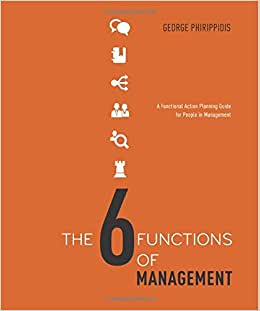 The Six Functions Of Management: A Practical Action Planning Guide For People In Management