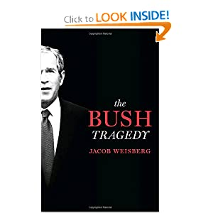 The Bush Tragedy - Jacob Weisberg