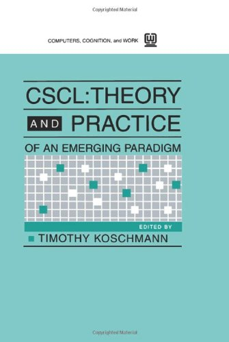 Cscl: Theory and Practice of An Emerging Paradigm (Computers, Cognition, and Work)