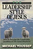 The Leadership Style of Jesus: How to Develop the Leadership Qualities of the Good Shepherd