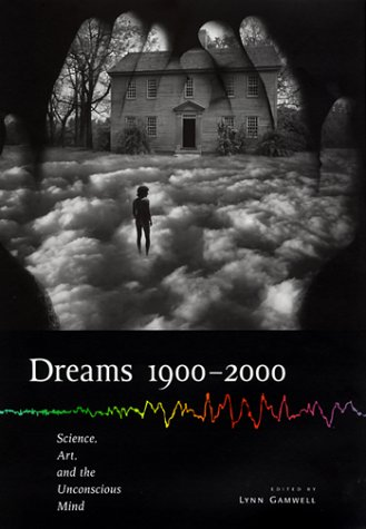 Dreams 1900-2000: Science, Art, and the Unconscious Mind (Cornell Studies in the History of Psychiatry)