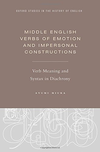 Middle English Verbs of Emotion and Impersonal Constructions: Verb Meaning and Syntax in Diachrony (Oxford Studies in the History of Englis
