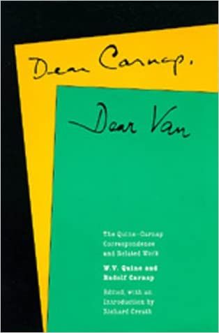 Dear Carnap, Dear Van: The Quine-Carnap Correspondence and Related Work: Edited and with an introduction by Richard Creath (Centennial Books)