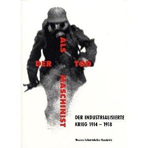 Der Tod als Maschinist. Der industrialisierte Krieg 1914-18 / Der Tod als Maschinist. Der industrial