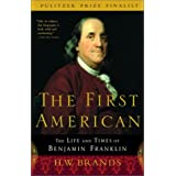 The First American: The Life and Times of Benjamin Franklin ~ H. W. Brands