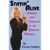 Stayin' Alive: Armed and Female in an Unsafe World ~ Paxton Quigley
