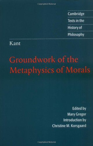 Kant: Groundwork of the Metaphysics of Morals (Cambridge...