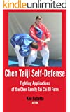 Chen Taiji Self Defense - Fighting Applications of the Chen Family Tai Chi 19 Form (Chen Taijiquan 19 Form Book 2) (English Edition)