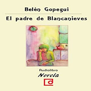 El padre de Blancanieves [Snow White's Father] | [Belén Gopegui]