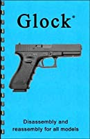 Glock Pistols Disassembly & Reassembly Gun-guide (Disassembly & Reassembly Guide)