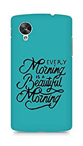 AMEZ every morning is a beautiful morning Back Cover For LG Nexus 5