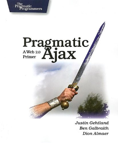 Pragmatic Ajax: A Web 2.0 Primer