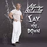 Sax You Down ~ Alfonzo Blackwell