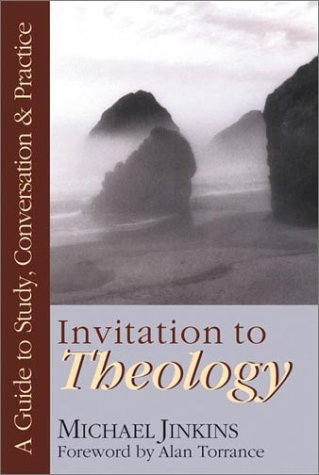 Invitation to Theology: A Guide to Study, Conversation Practice: A Guide to Study, Conversation and Practice