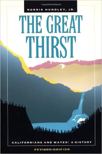 The Great Thirst: Californians and Water-A History, Revised Edition written by Norris Hundley Jr.