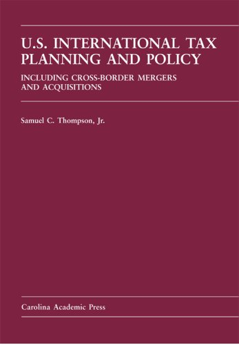 U.S. International Tax Planning And Policy (Carolina Academic Press Law Casebook)