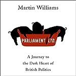 Parliament Ltd: A journey to the dark heart of British politics | Martin Williams