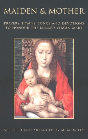 Maiden and Mother: Prayers & Hymns to the Blessed...