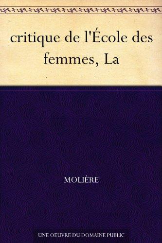 Molière - critique de l'École des femmes, La (French Edition)