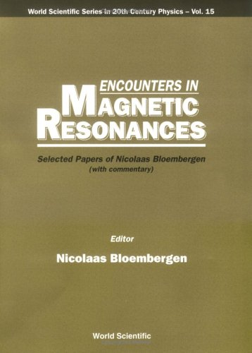 Encounters In Magnetic Resonances: Selected Papers Of Nicolaas Bloembergen (World Scientific Series In 20Th Century Physics)