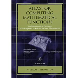 Atlas for Computing Mathematical Functions: An Illustrated Guide for Practitioners with Programs in Fortran 90 and Mathematica