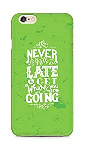 AMEZ never to late to reach where you are going Back Cover For Apple iPhone 6s