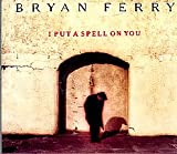 Bryan Ferry I put a spell on you (5 versions, 1993)