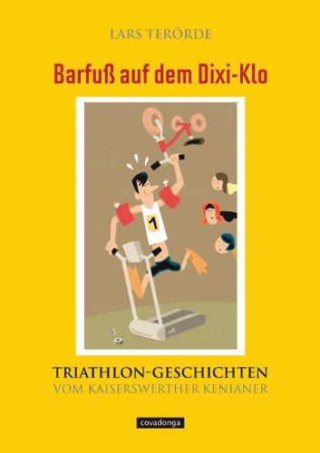 Barfuß auf dem Dixi-Klo - Triathlon-Geschichten