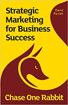 Chase One Rabbit: Strategic Marketing For Business Success: 63 Tips, Techniques And Tales For Creative Entrepreneurs