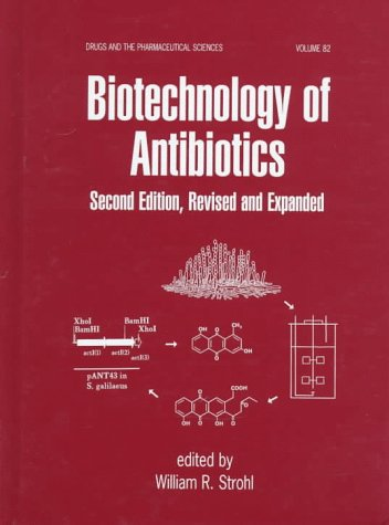 Biotechnology of Antibiotics, Second Edition, (Drugs and the Pharmaceutical Sciences)