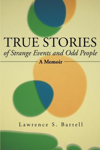 True Stories Of Strange Events And Odd People: A Memoir