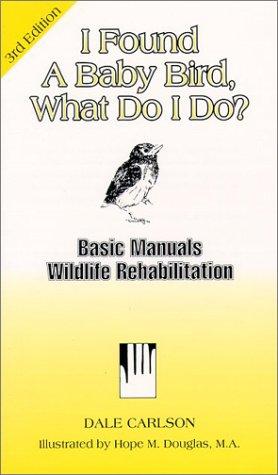 I Found a Baby Bird, What Do I Do? (Basic Manual Wildlife Rehabilitation)