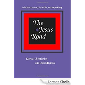 The Jesus Road: Kiowas, Christianity, and Indian Hymns: Kiowas, Christianity and Indian Hymns (English Edition)