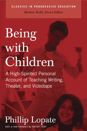 Being with Children: A High-Spirited Personal Account of Teaching Writing, Theater, and Videotape…