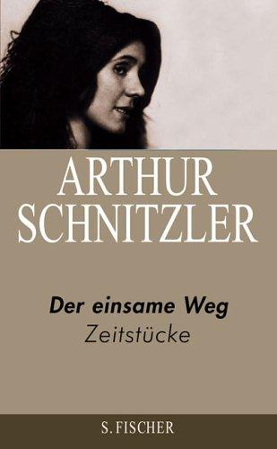 Arthur Schnitzler. Ausgewählte Werke in acht Bänden: Der einsame Weg: Zeitstücke 1891-1908