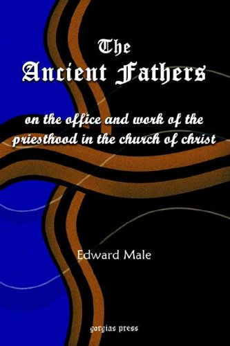 The Ancient Fathers: On the Office and Work of the Priesthood in the Church of Christ, EDWARD MALE