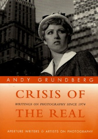 Andy Grundberg: Crisis of the Real: Writings on Photography Since 1974 (Writers & Artists on Photography)