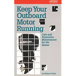 Keep Your Outboard Motor Running: Care and Preventive Maintenance for the Boater Richard Thiel