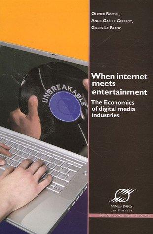 When Internet Meets Entertainment : The Economics of Digital Media Industries, Edition en anglais
