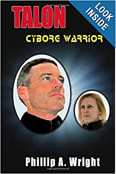 Talon - Cyborg Warrior (The Cyborg Series) (Volume 1) by Phillip A Wright