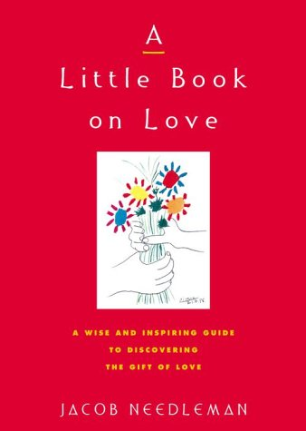 A Little Book on Love: A Wise and Inspiring Guide to Discovering the Gift of Love
