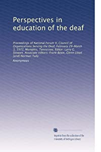 Perspectives in education of the deaf: Proceedings of National Forum V, Council of Organizations Serving the Deaf, February 29-March 3, 1972, Memphis, ... Frank Bowe, Glenn Lloyd [and] Norman Tully Anonymous