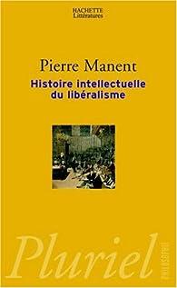 Histoire intellectuelle du lib�ralisme par Pierre Manent