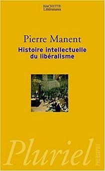Histoire intellectuelle du libéralisme par Manent