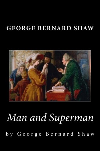 in man and superman shaw was not writing a regular play essay The project gutenberg ebook of man and superman, by george bernard shaw this ebook is for the use of anyone anywhere at no cost and with almost no restrictions whatsoever.