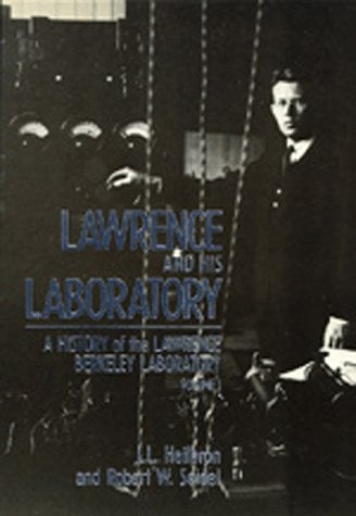 Lawrence and His Laboratory: A History of the Lawrence Berkeley Laboratory