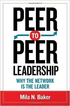 Peer-to-Peer Leadership: Why The Network Is The Leader