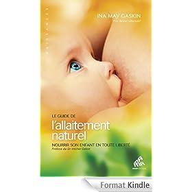 Le Guide de l'allaitement naturel: Nourrir son enfant en toute libert�