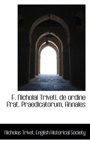 F. Nicholai Triveti, de Ordine Frat. Praedicatorum, Annales