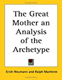 The Great Mother an Analysis of the Archetype (1417950072) by Neumann, Erich